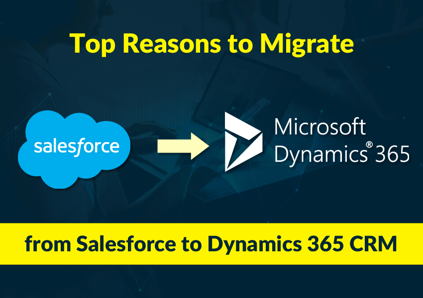 Reasons to Migrate from Salesforce to Dynamics 365 CRM