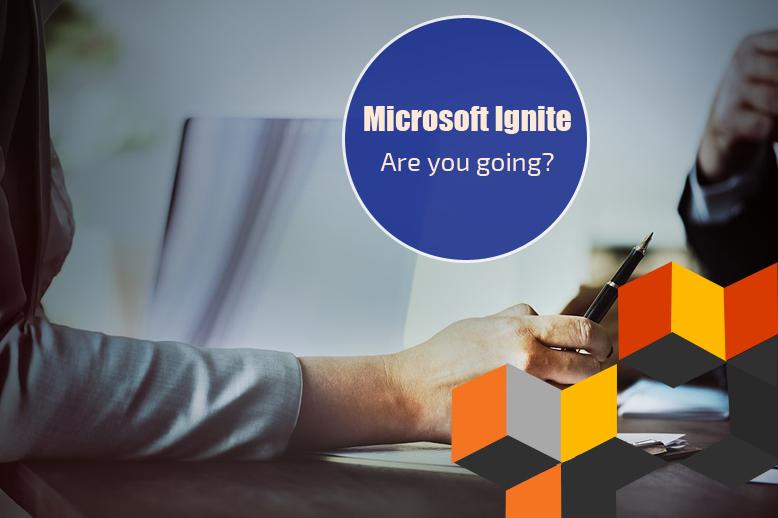 Microsoft Ignite 2018… Are you going?