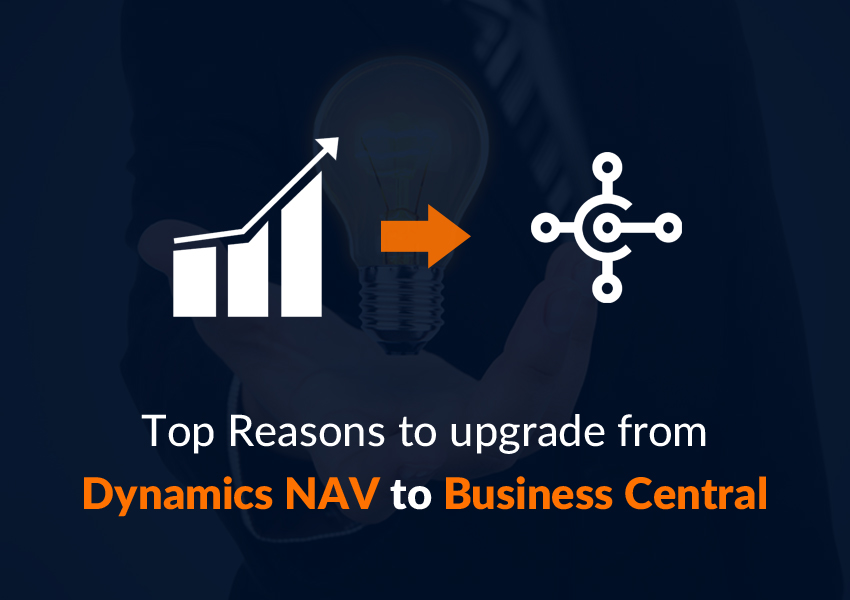 Top Reasons to upgrade from Dynamics NAV to the Business Central
