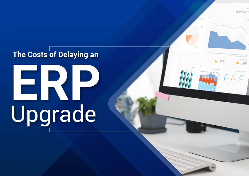 Hidden Costs of Delaying an ERP System Upgrade
