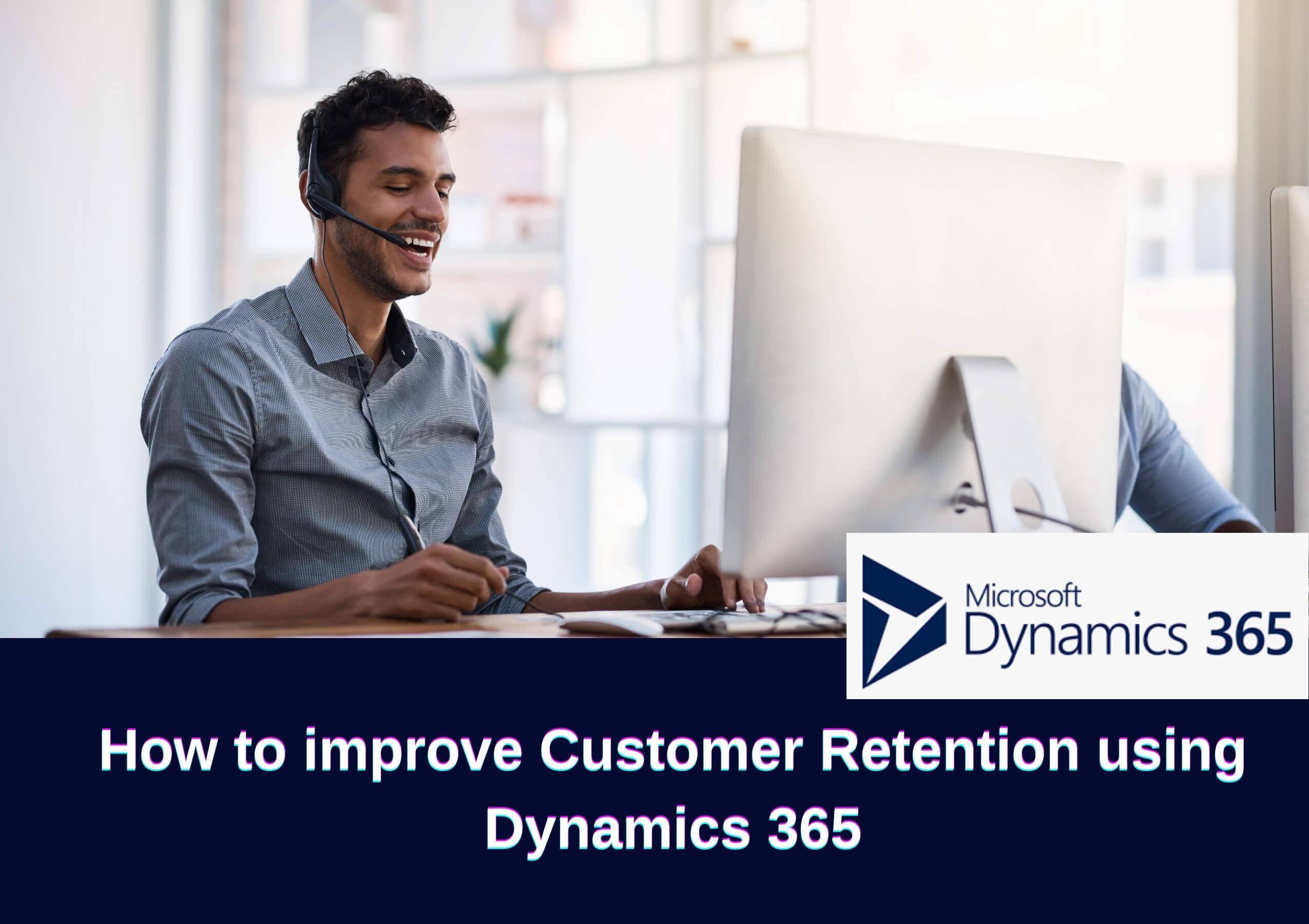 Improve Customer Retention using Dynamics 365